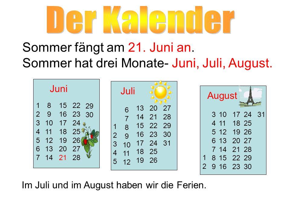 Sommer fängt am 21. Juni an. Sommer hat drei Monate- Juni, Juli, August. Juli Juni August 1 2 3 4 5 6 7 8 9 10 11 12 13 14 15 16 17 18 19 20 21 22 23