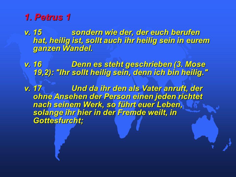 1. Petrus 1 v. 15sondern wie der, der euch berufen hat, heilig ist, sollt auch ihr heilig sein in eurem ganzen Wandel. v. 16Denn es steht geschrieben