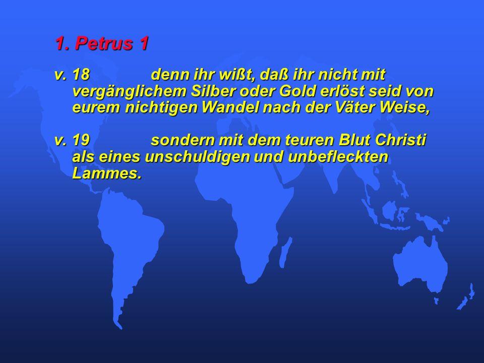 1. Petrus 1 v. 18denn ihr wißt, daß ihr nicht mit vergänglichem Silber oder Gold erlöst seid von eurem nichtigen Wandel nach der Väter Weise, v. 19son