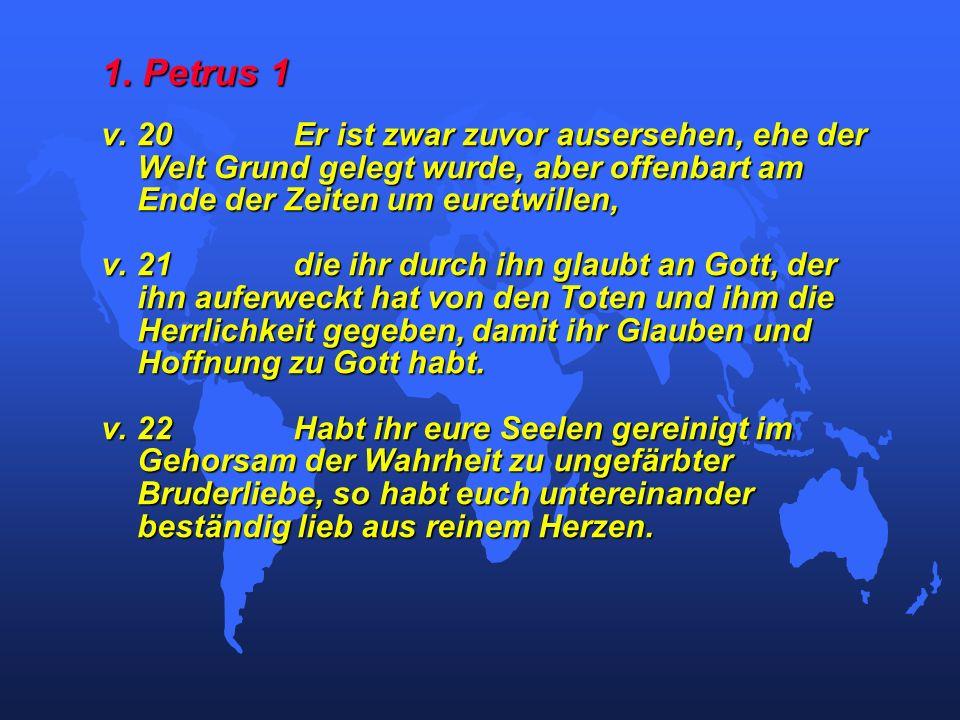 1. Petrus 1 v. 20Er ist zwar zuvor ausersehen, ehe der Welt Grund gelegt wurde, aber offenbart am Ende der Zeiten um euretwillen, v. 21die ihr durch i