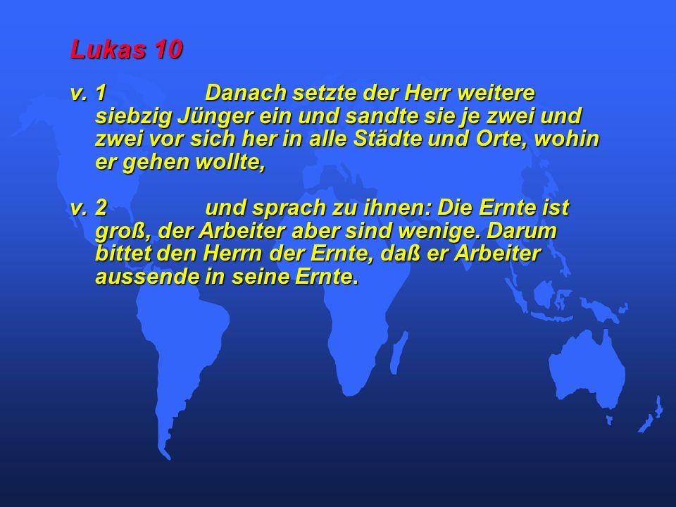 Lukas 10 v. 1Danach setzte der Herr weitere siebzig Jünger ein und sandte sie je zwei und zwei vor sich her in alle Städte und Orte, wohin er gehen wo