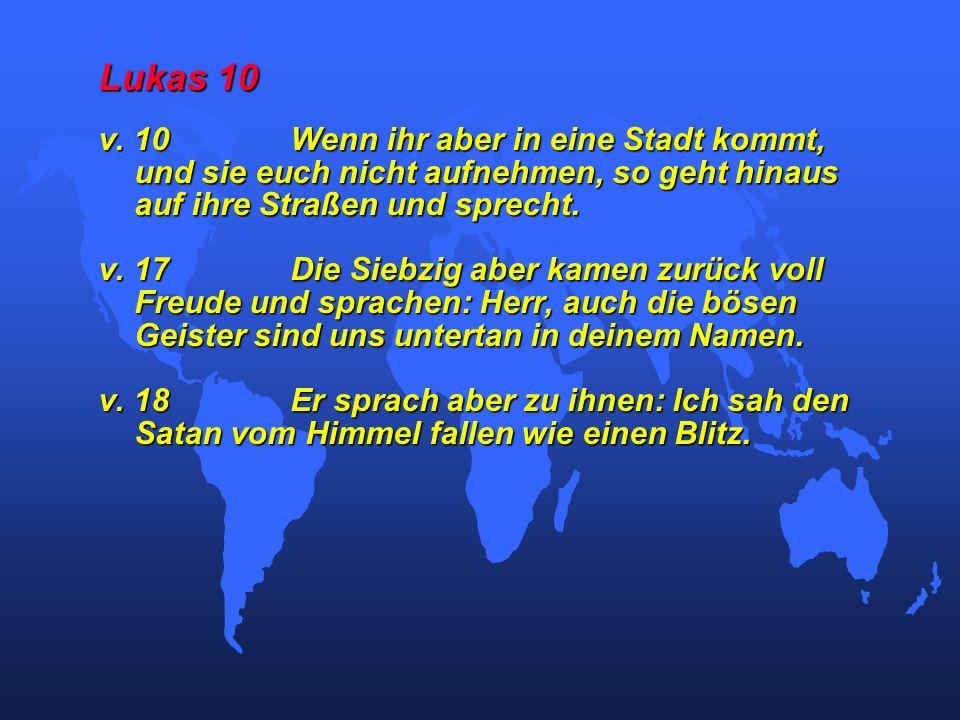 Lukas 10 v. 10Wenn ihr aber in eine Stadt kommt, und sie euch nicht aufnehmen, so geht hinaus auf ihre Straßen und sprecht. v. 17Die Siebzig aber kame