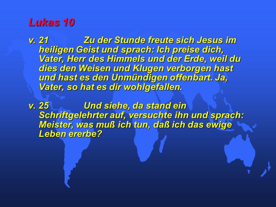 Lukas 10 v. 21Zu der Stunde freute sich Jesus im heiligen Geist und sprach: Ich preise dich, Vater, Herr des Himmels und der Erde, weil du dies den We