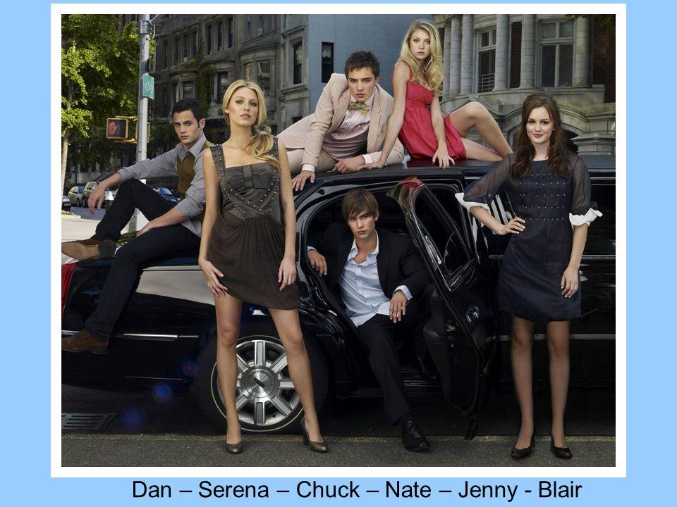 Dan – Serena – Chuck – Nate – Jenny - Blair