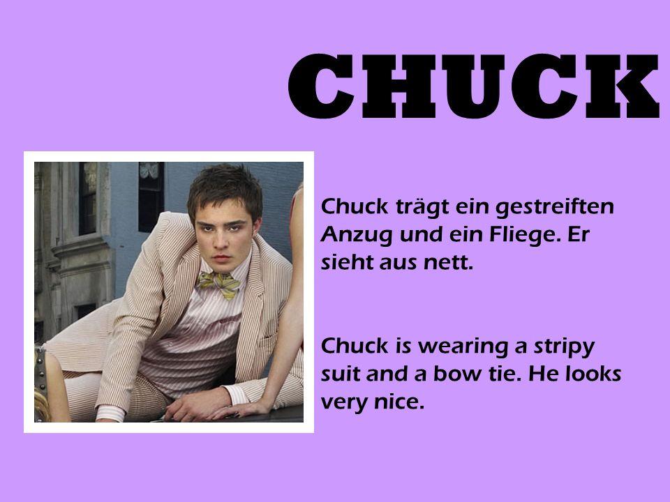 CHUCK Chuck trägt ein gestreiften Anzug und ein Fliege. Er sieht aus nett. Chuck is wearing a stripy suit and a bow tie. He looks very nice.