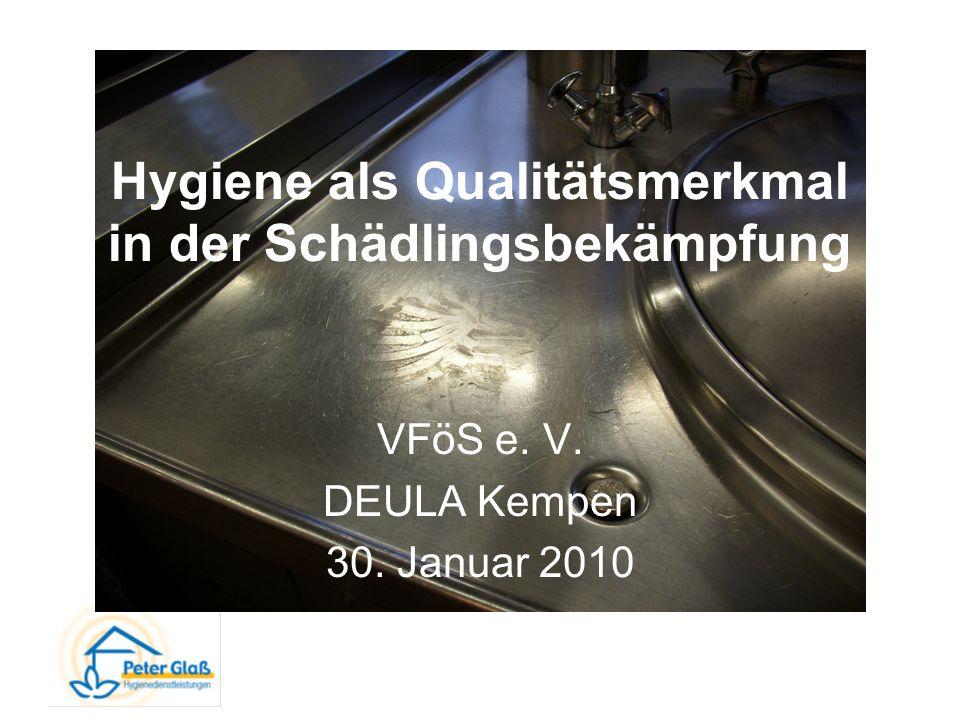 Hygiene als Qualitätsmerkmal in der Schädlingsbekämpfung VFöS e. V. DEULA Kempen 30. Januar 2010