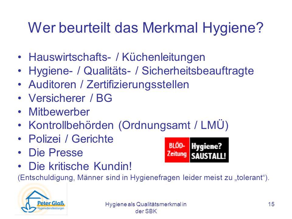 Hygiene als Qualitätsmerkmal in der SBK 15 Wer beurteilt das Merkmal Hygiene? Hauswirtschafts- / Küchenleitungen Hygiene- / Qualitäts- / Sicherheitsbe