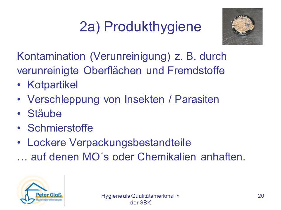 Hygiene als Qualitätsmerkmal in der SBK 20 2a) Produkthygiene Kontamination (Verunreinigung) z. B. durch verunreinigte Oberflächen und Fremdstoffe Kot