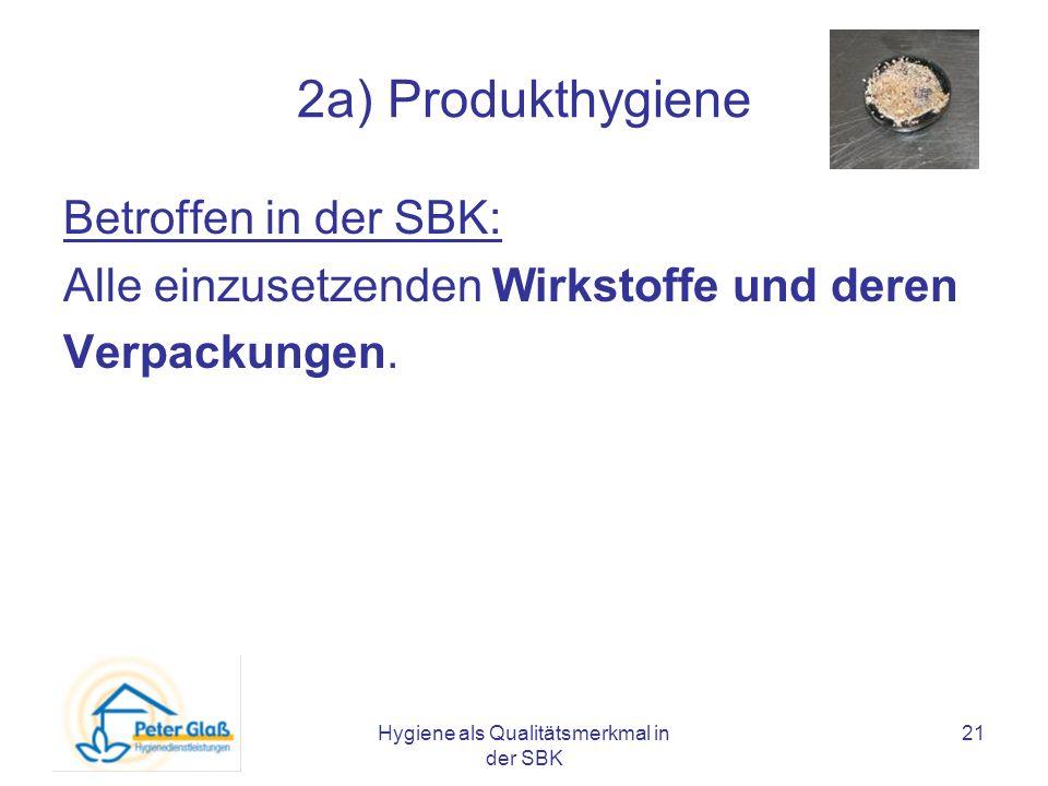 Hygiene als Qualitätsmerkmal in der SBK 21 2a) Produkthygiene Betroffen in der SBK: Alle einzusetzenden Wirkstoffe und deren Verpackungen.