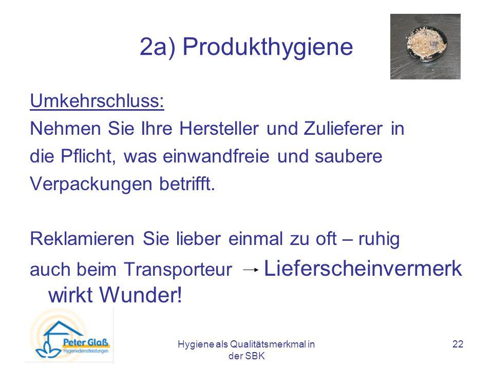 Hygiene als Qualitätsmerkmal in der SBK 22 2a) Produkthygiene Umkehrschluss: Nehmen Sie Ihre Hersteller und Zulieferer in die Pflicht, was einwandfrei