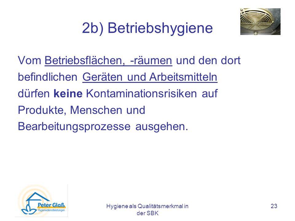 Hygiene als Qualitätsmerkmal in der SBK 23 2b) Betriebshygiene Vom Betriebsflächen, -räumen und den dort befindlichen Geräten und Arbeitsmitteln dürfe