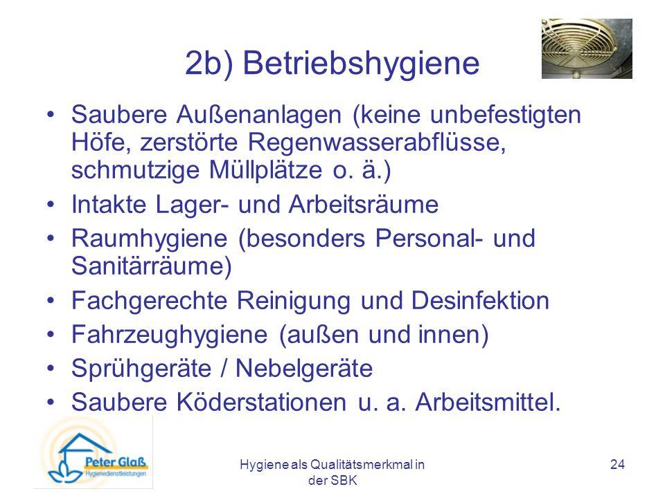 Hygiene als Qualitätsmerkmal in der SBK 24 2b) Betriebshygiene Saubere Außenanlagen (keine unbefestigten Höfe, zerstörte Regenwasserabflüsse, schmutzi