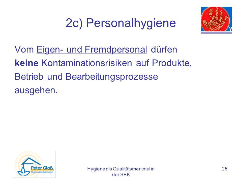 Hygiene als Qualitätsmerkmal in der SBK 25 2c) Personalhygiene Vom Eigen- und Fremdpersonal dürfen keine Kontaminationsrisiken auf Produkte, Betrieb u
