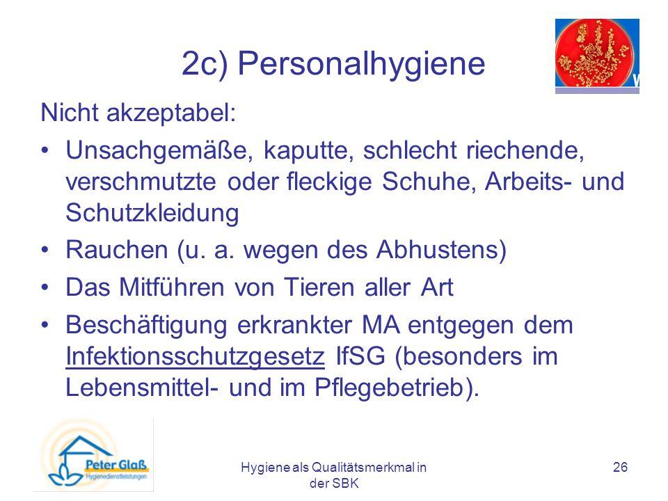 Hygiene als Qualitätsmerkmal in der SBK 26 2c) Personalhygiene Nicht akzeptabel: Unsachgemäße, kaputte, schlecht riechende, verschmutzte oder fleckige