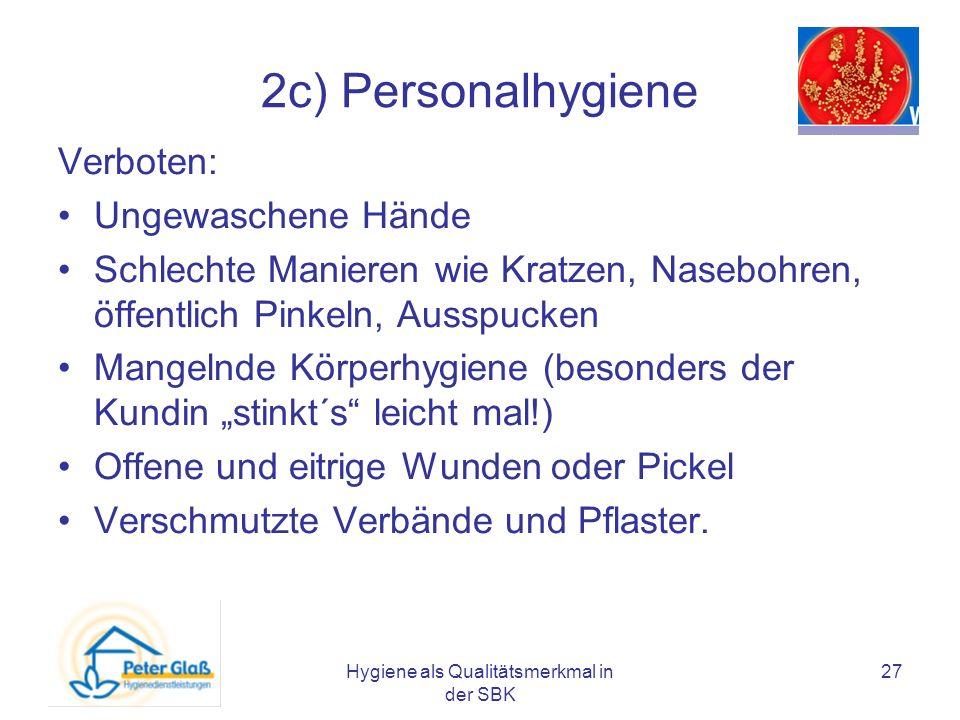 Hygiene als Qualitätsmerkmal in der SBK 27 2c) Personalhygiene Verboten: Ungewaschene Hände Schlechte Manieren wie Kratzen, Nasebohren, öffentlich Pin