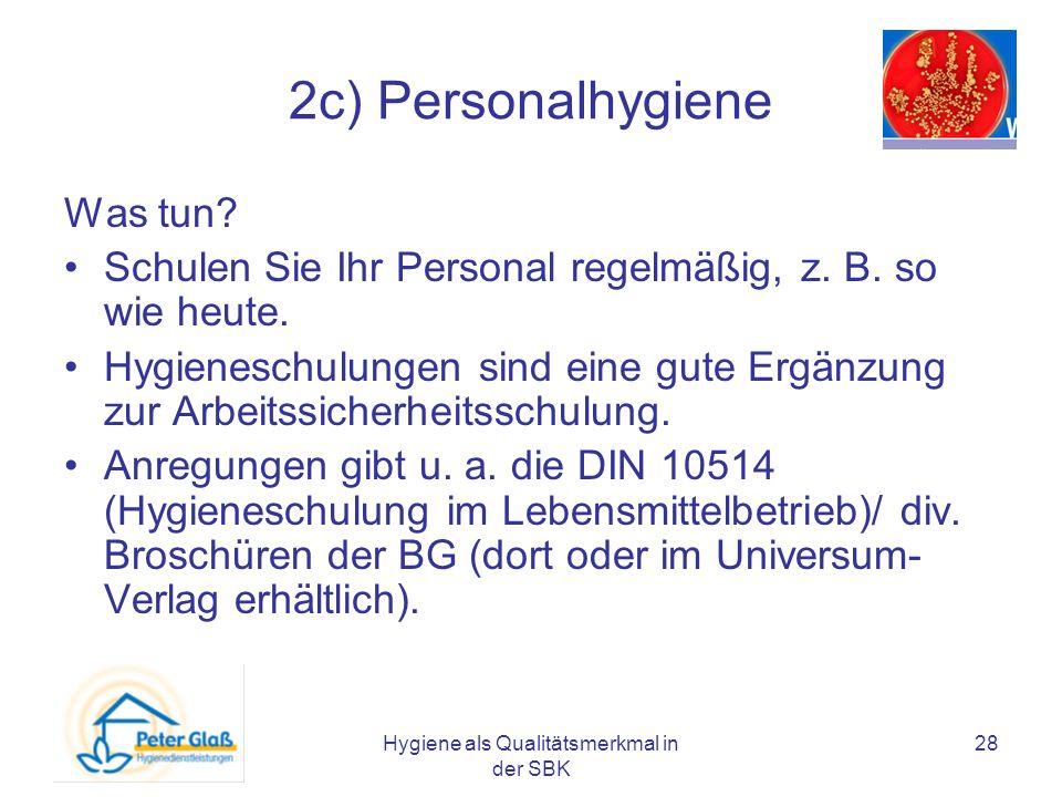 Hygiene als Qualitätsmerkmal in der SBK 28 2c) Personalhygiene Was tun? Schulen Sie Ihr Personal regelmäßig, z. B. so wie heute. Hygieneschulungen sin