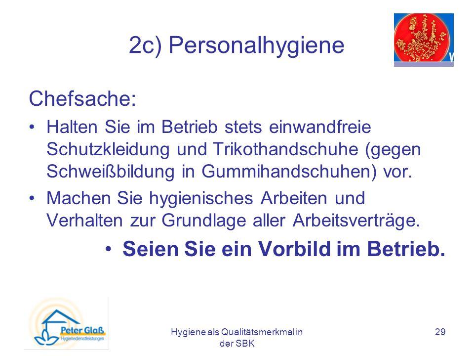 Hygiene als Qualitätsmerkmal in der SBK 29 2c) Personalhygiene Chefsache: Halten Sie im Betrieb stets einwandfreie Schutzkleidung und Trikothandschuhe