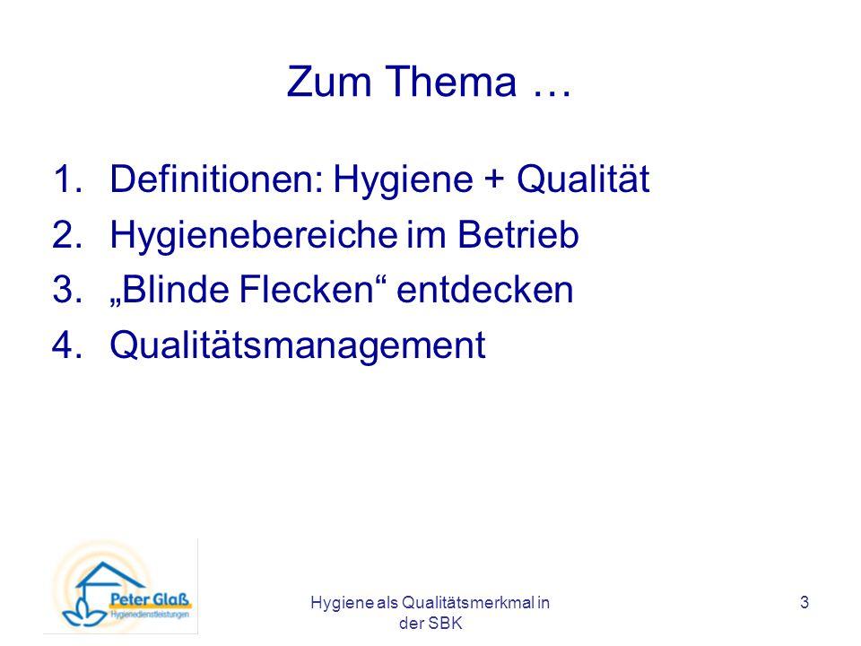 Hygiene als Qualitätsmerkmal in der SBK 3 Zum Thema … 1.Definitionen: Hygiene + Qualität 2.Hygienebereiche im Betrieb 3.Blinde Flecken entdecken 4.Qua