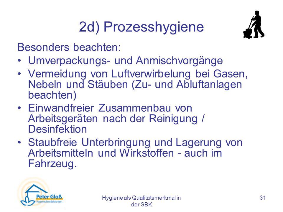 Hygiene als Qualitätsmerkmal in der SBK 31 2d) Prozesshygiene Besonders beachten: Umverpackungs- und Anmischvorgänge Vermeidung von Luftverwirbelung b