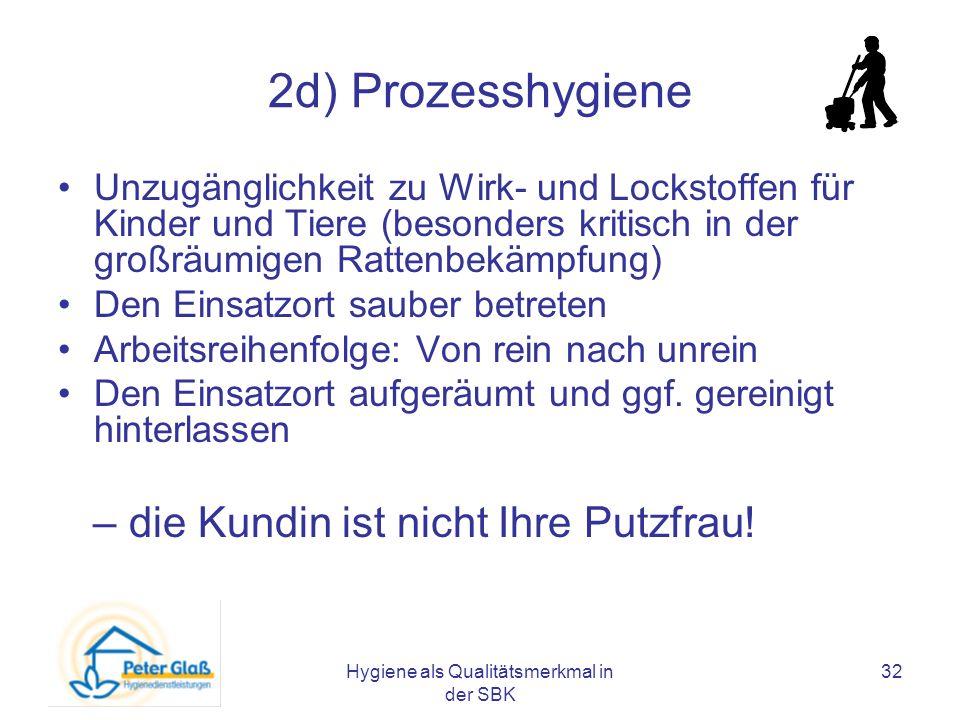 Hygiene als Qualitätsmerkmal in der SBK 32 2d) Prozesshygiene Unzugänglichkeit zu Wirk- und Lockstoffen für Kinder und Tiere (besonders kritisch in de