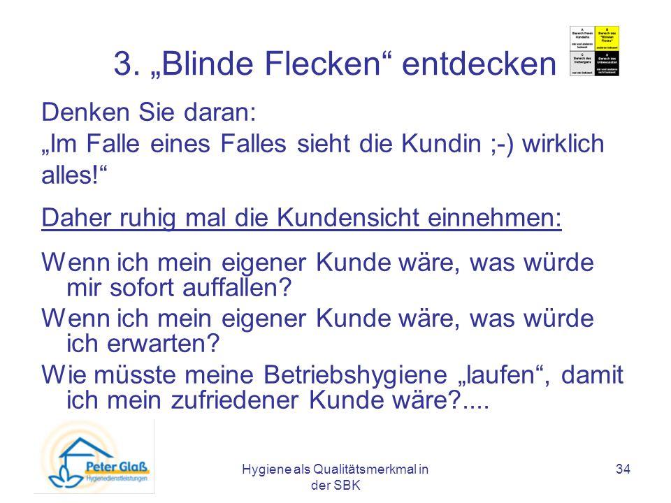 Hygiene als Qualitätsmerkmal in der SBK 34 3. Blinde Flecken entdecken Denken Sie daran: Im Falle eines Falles sieht die Kundin ;-) wirklich alles! Da