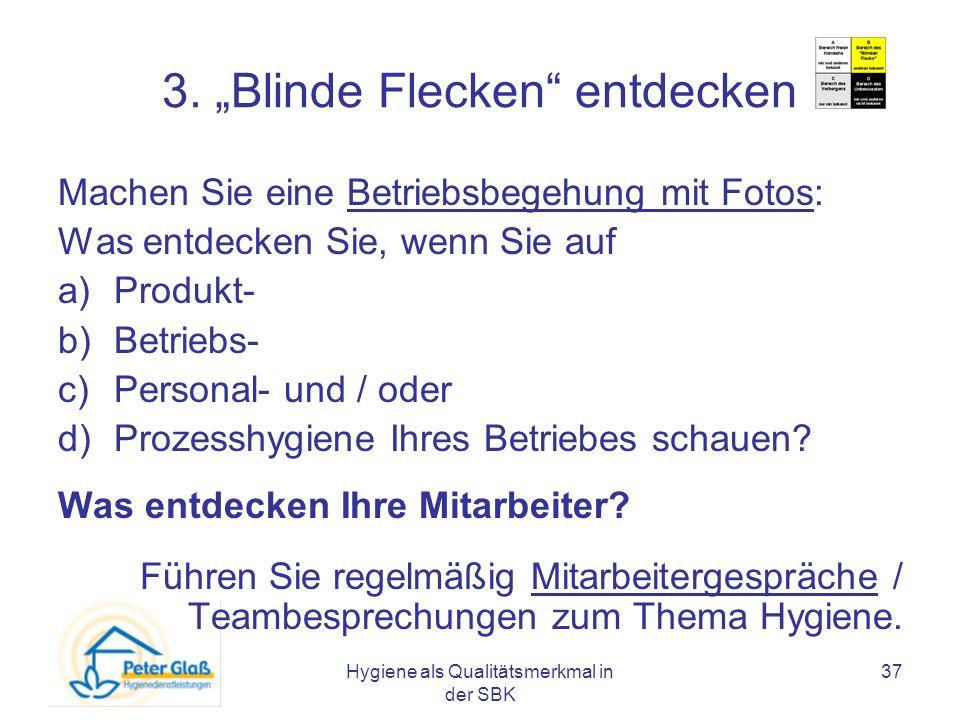 Hygiene als Qualitätsmerkmal in der SBK 37 3. Blinde Flecken entdecken Machen Sie eine Betriebsbegehung mit Fotos: Was entdecken Sie, wenn Sie auf a)P