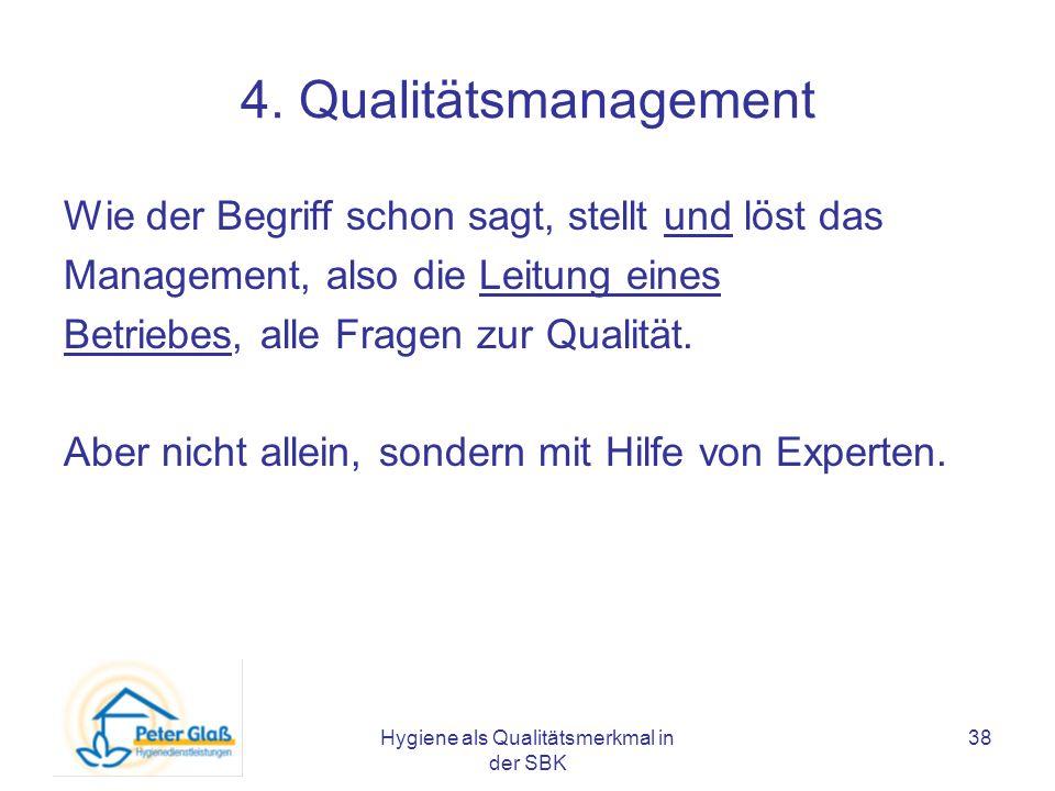 Hygiene als Qualitätsmerkmal in der SBK 38 4. Qualitätsmanagement Wie der Begriff schon sagt, stellt und löst das Management, also die Leitung eines B