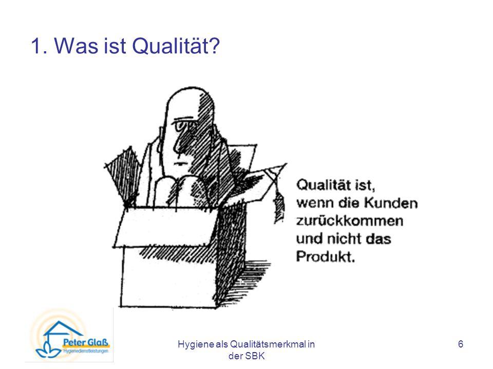 Hygiene als Qualitätsmerkmal in der SBK 6 1. Was ist Qualität?
