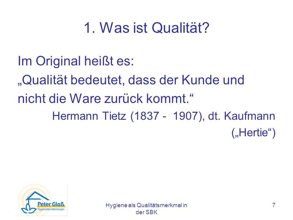 Hygiene als Qualitätsmerkmal in der SBK 7 1. Was ist Qualität? Im Original heißt es: Qualität bedeutet, dass der Kunde und nicht die Ware zurück kommt