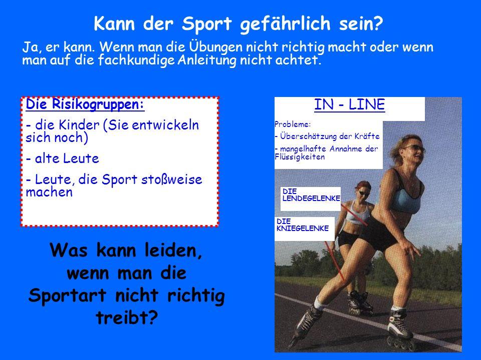 Kann der Sport gefährlich sein? Ja, er kann. Wenn man die Übungen nicht richtig macht oder wenn man auf die fachkundige Anleitung nicht achtet. DIE LE