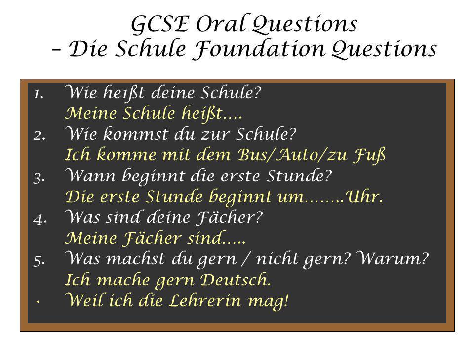 GCSE Oral Questions – Die Schule Foundation Questions 1.Wie he1ßt deine Schule.