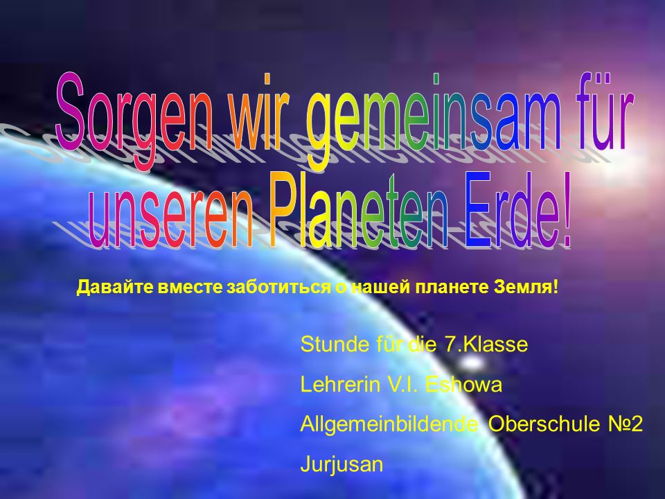Давайте вместе заботиться о нашей планете Земля. Stunde für die 7.Klasse Lehrerin V.I.