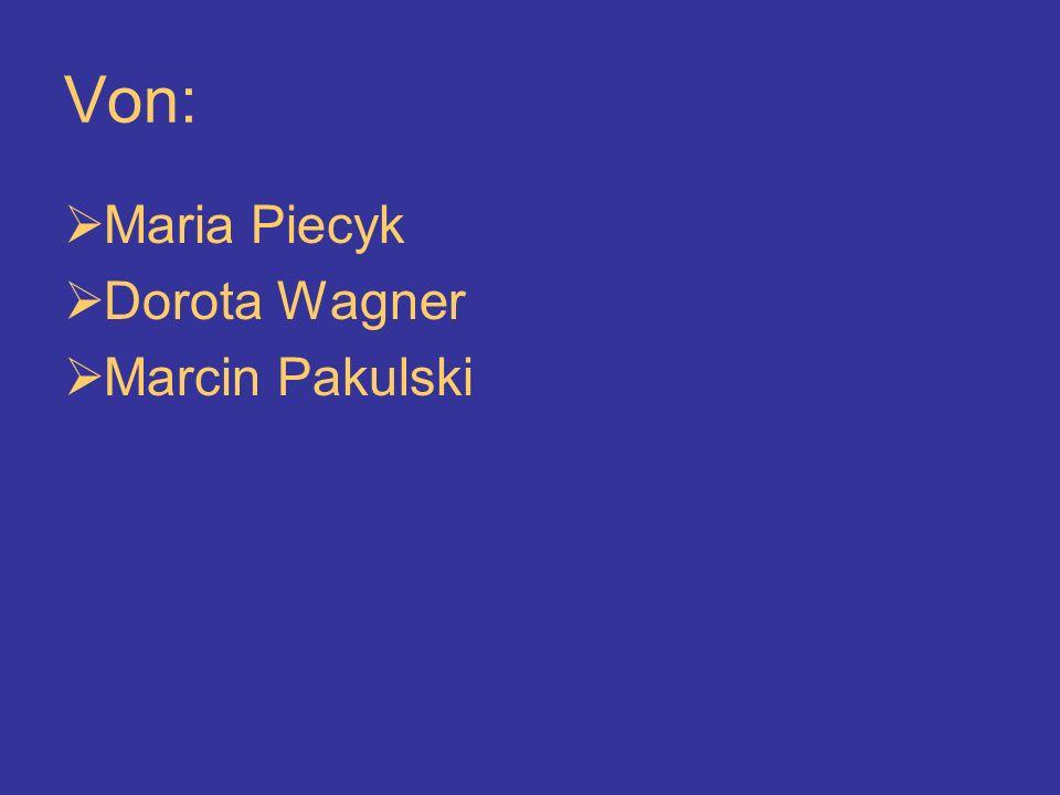 Von: Maria Piecyk Dorota Wagner Marcin Pakulski