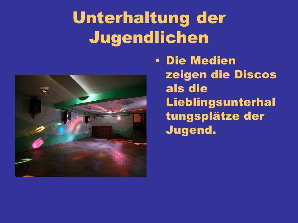 Unterhaltung der Jugendlichen Die Medien zeigen die Discos als die Lieblingsunterhal tungsplätze der Jugend.