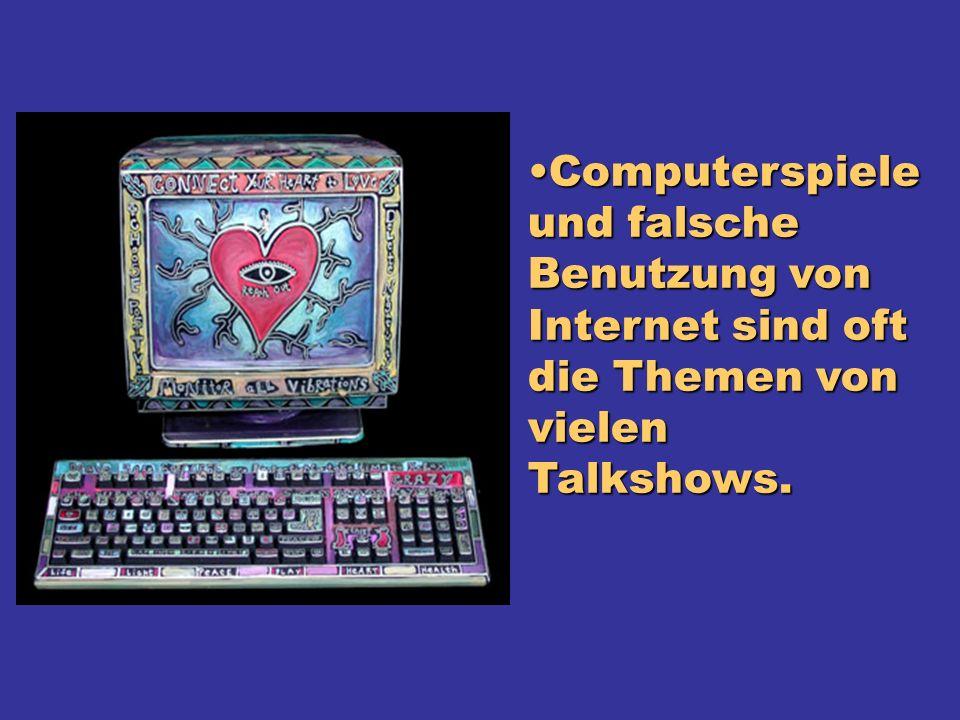 Computerspiele und falsche Benutzung von Internet sind oft die Themen von vielen Talkshows.Computerspiele und falsche Benutzung von Internet sind oft die Themen von vielen Talkshows.