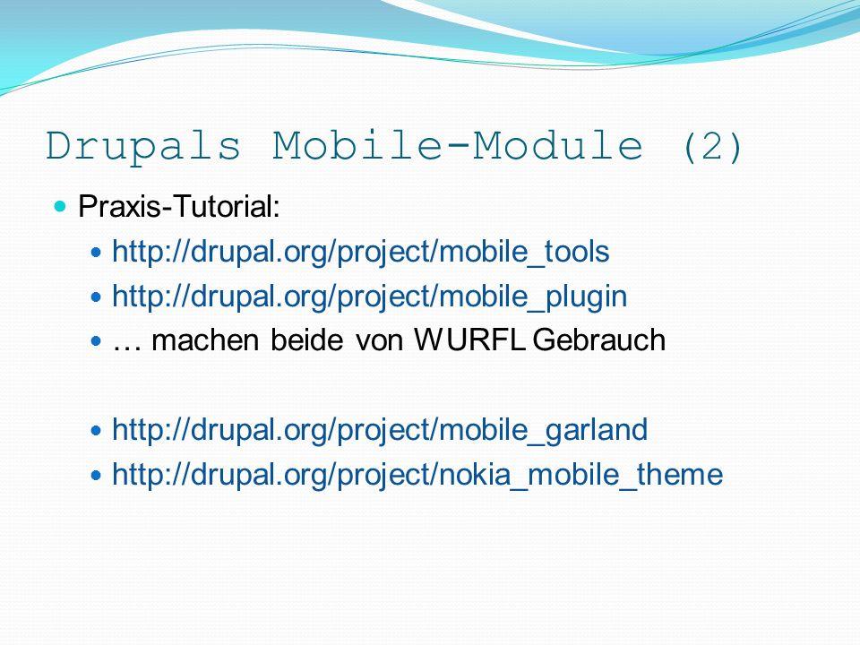 Drupals Mobile-Module (1) Das CMS/CMF Drupal (www.drupal.org, www.drupalcenter.de) bietet nicht nur semantische Web-3.0-Module, sondern auch Mobile-Module: Bspw.