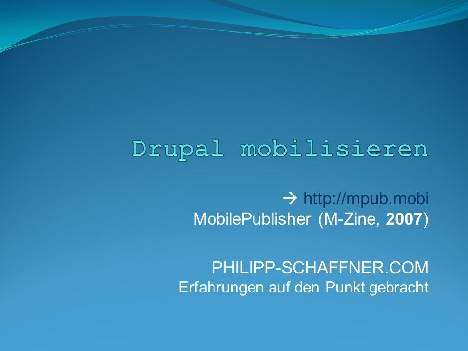 http://mpub.mobi MobilePublisher (M-Zine, 2007) PHILIPP-SCHAFFNER.COM Erfahrungen auf den Punkt gebracht