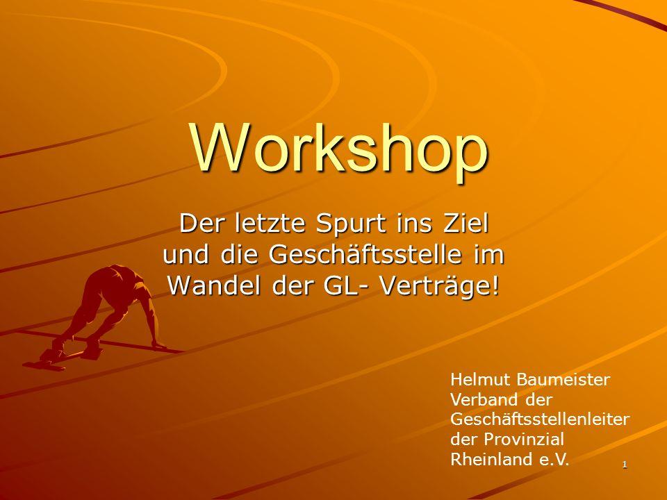 1 Workshop Der letzte Spurt ins Ziel und die Geschäftsstelle im Wandel der GL- Verträge! Helmut Baumeister Verband der Geschäftsstellenleiter der Prov