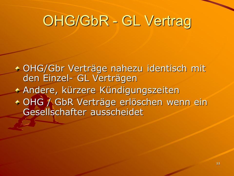 11 OHG/GbR - GL Vertrag OHG/Gbr Verträge nahezu identisch mit den Einzel- GL Verträgen Andere, kürzere Kündigungszeiten OHG / GbR Verträge erlöschen w