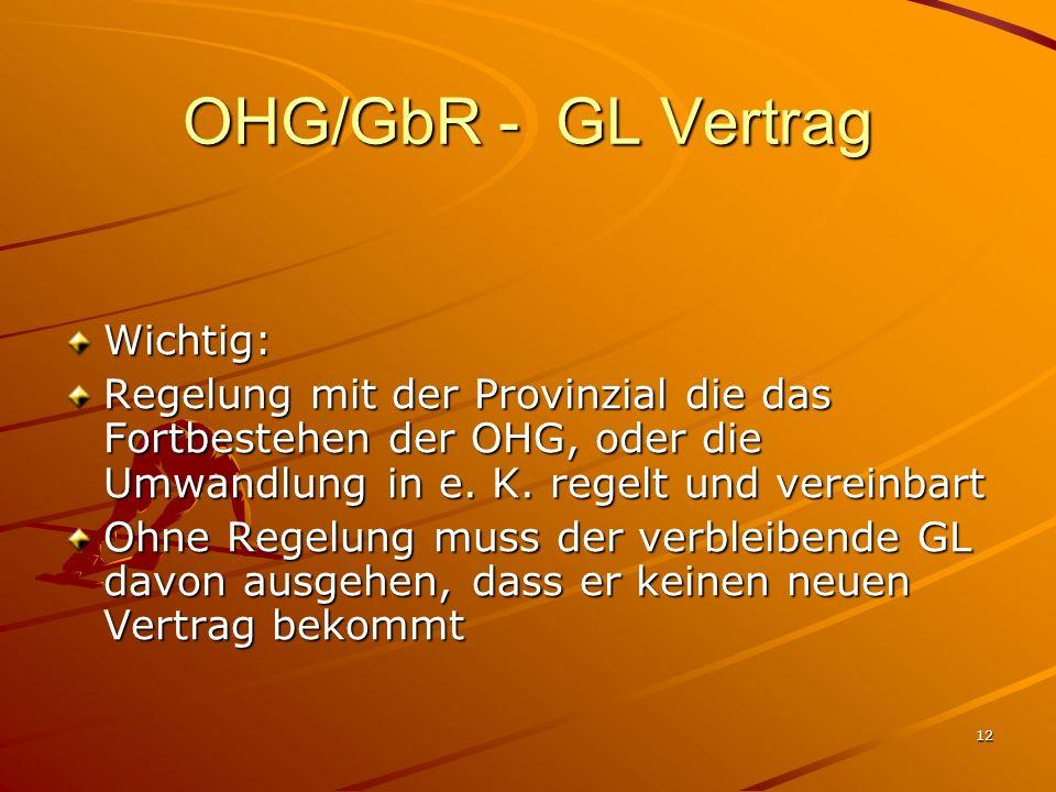 12 OHG/GbR - GL Vertrag Wichtig: Regelung mit der Provinzial die das Fortbestehen der OHG, oder die Umwandlung in e. K. regelt und vereinbart Ohne Reg