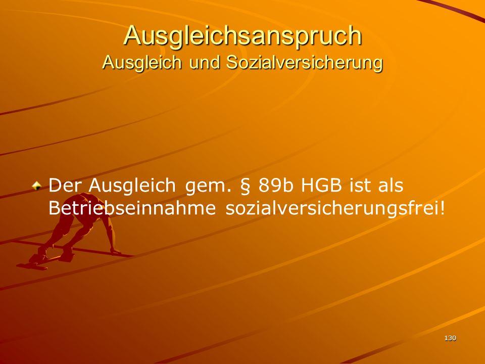 130 Ausgleichsanspruch Ausgleich und Sozialversicherung Der Ausgleich gem. § 89b HGB ist als Betriebseinnahme sozialversicherungsfrei!