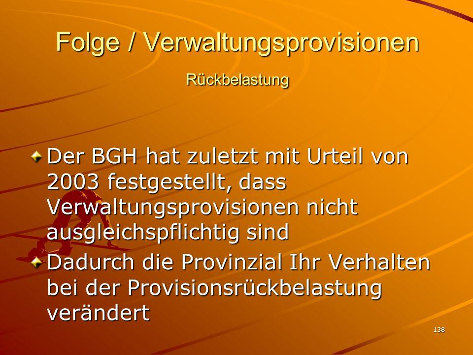 138 Folge / Verwaltungsprovisionen Rückbelastung Der BGH hat zuletzt mit Urteil von 2003 festgestellt, dass Verwaltungsprovisionen nicht ausgleichspfl