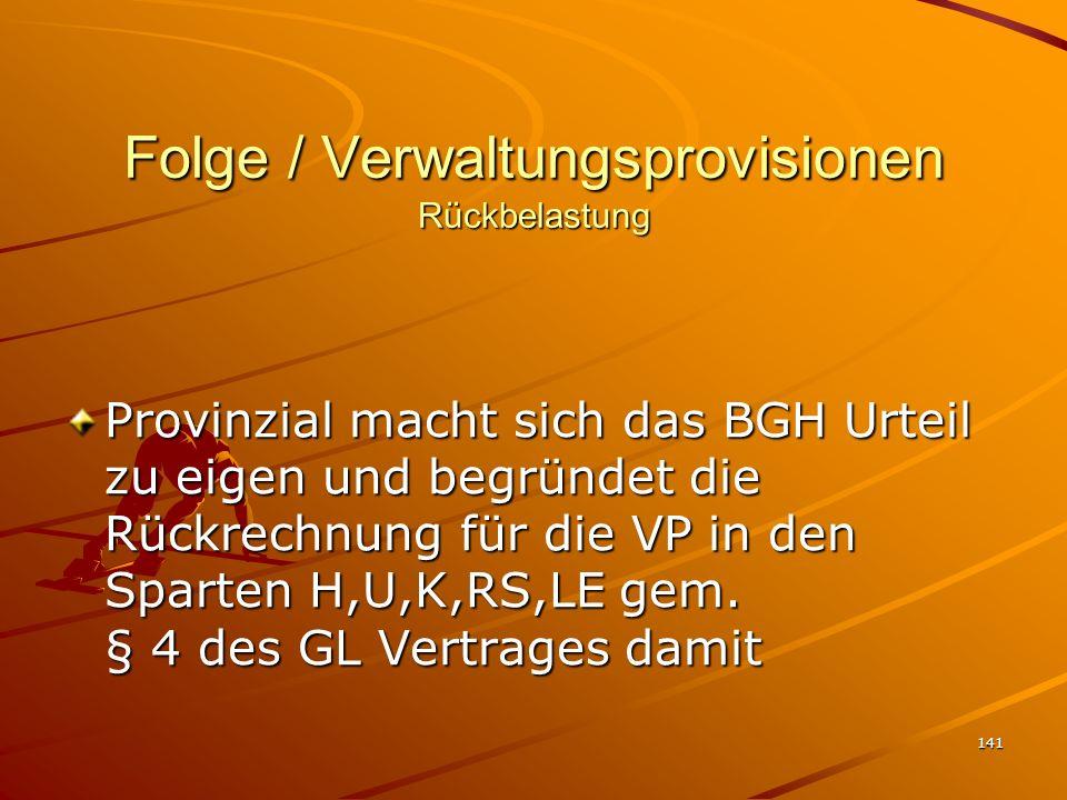 141 Folge / Verwaltungsprovisionen Rückbelastung Provinzial macht sich das BGH Urteil zu eigen und begründet die Rückrechnung für die VP in den Sparte