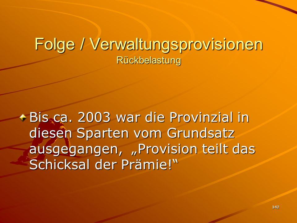 142 Folge / Verwaltungsprovisionen Rückbelastung Bis ca. 2003 war die Provinzial in diesen Sparten vom Grundsatz ausgegangen, Provision teilt das Schi