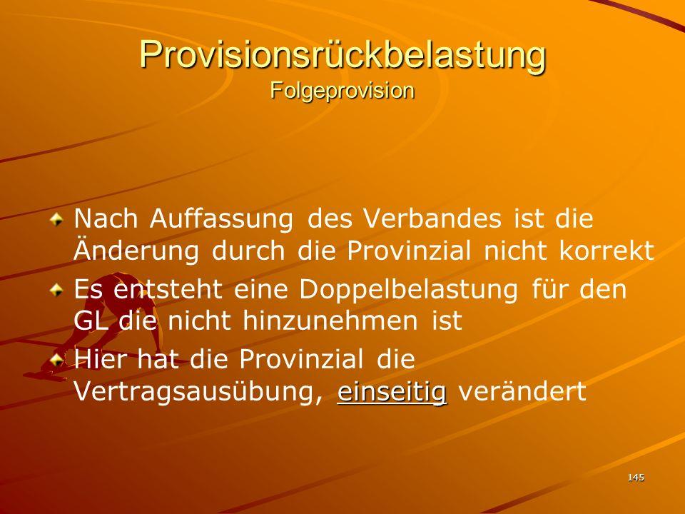 145 Provisionsrückbelastung Folgeprovision Nach Auffassung des Verbandes ist die Änderung durch die Provinzial nicht korrekt Es entsteht eine Doppelbe