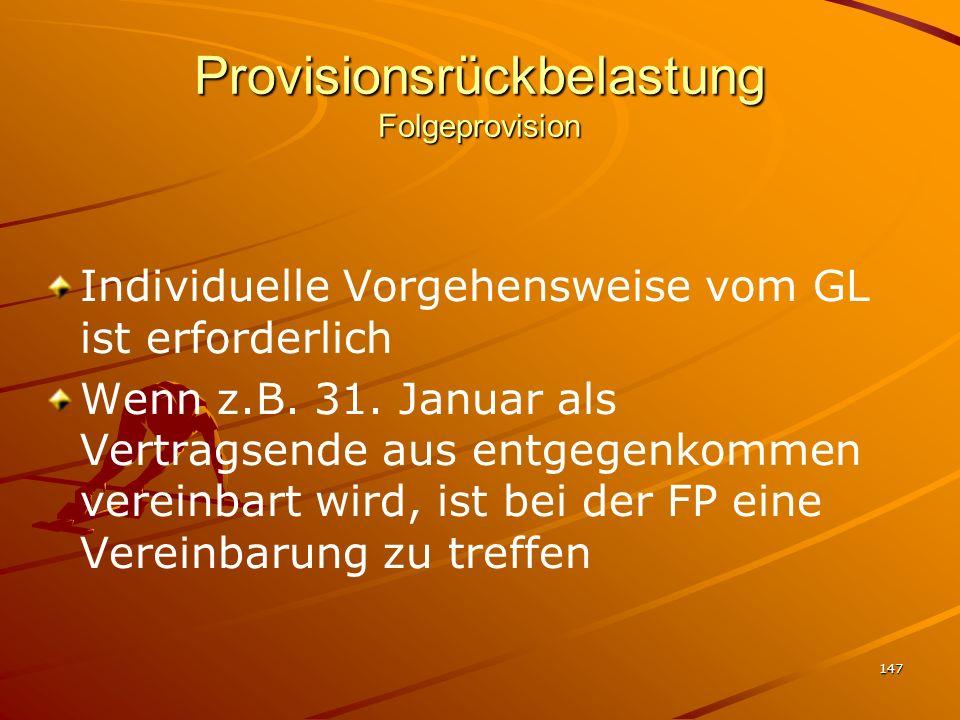 147 Provisionsrückbelastung Folgeprovision Individuelle Vorgehensweise vom GL ist erforderlich Wenn z.B. 31. Januar als Vertragsende aus entgegenkomme
