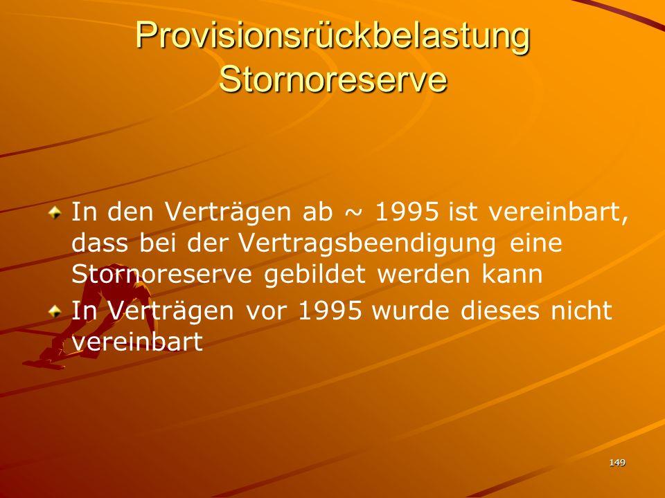 149 Provisionsrückbelastung Stornoreserve In den Verträgen ab ~ 1995 ist vereinbart, dass bei der Vertragsbeendigung eine Stornoreserve gebildet werde