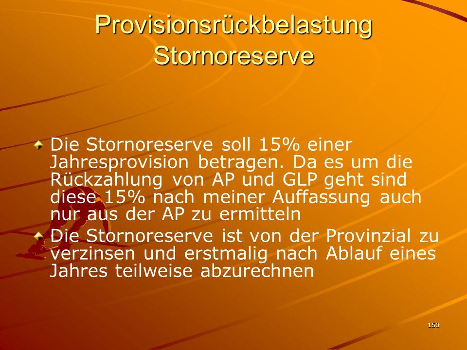 150 Provisionsrückbelastung Stornoreserve Die Stornoreserve soll 15% einer Jahresprovision betragen. Da es um die Rückzahlung von AP und GLP geht sind