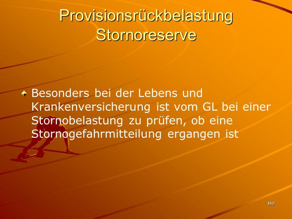 152 Provisionsrückbelastung Stornoreserve Besonders bei der Lebens und Krankenversicherung ist vom GL bei einer Stornobelastung zu prüfen, ob eine Sto