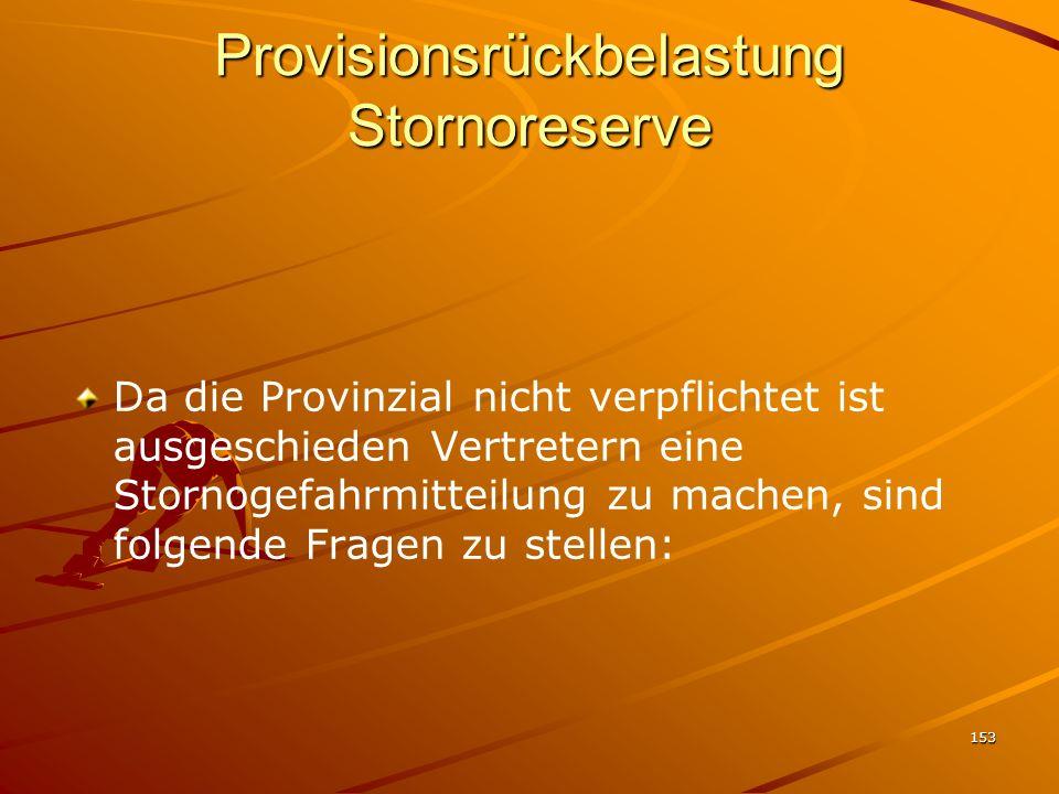153 Provisionsrückbelastung Stornoreserve Da die Provinzial nicht verpflichtet ist ausgeschieden Vertretern eine Stornogefahrmitteilung zu machen, sin